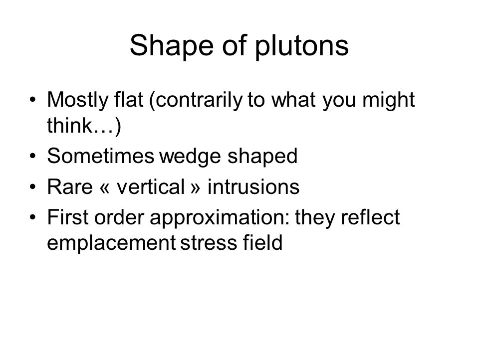 Shape of plutons Mostly flat (contrarily to what you might think…)