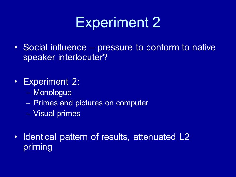 Experiment 2 Social influence – pressure to conform to native speaker interlocuter Experiment 2: Monologue.