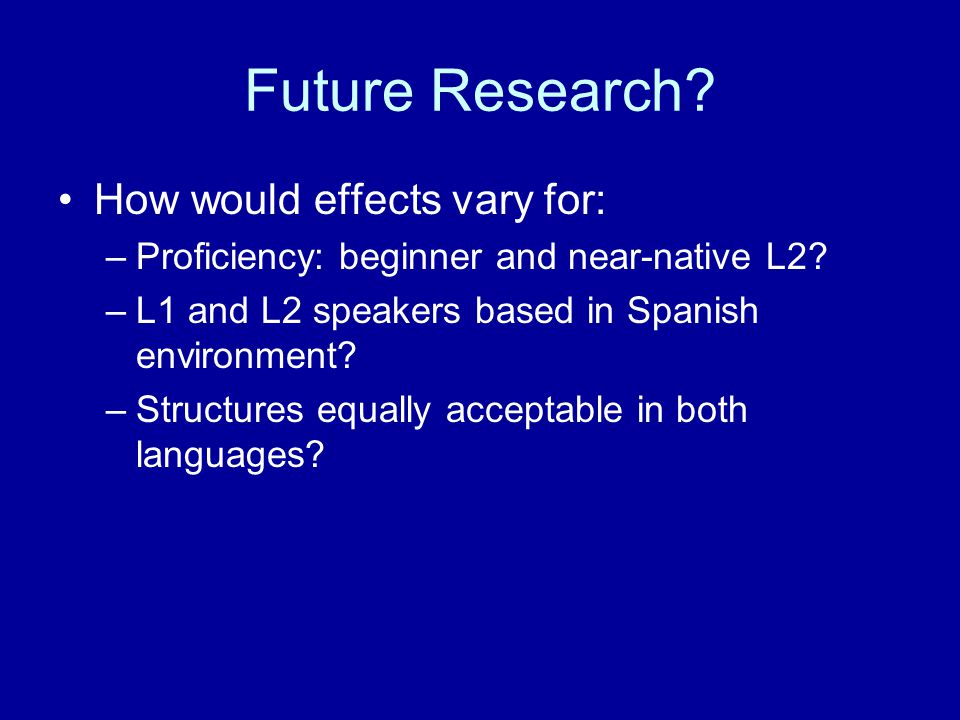 Future Research How would effects vary for: