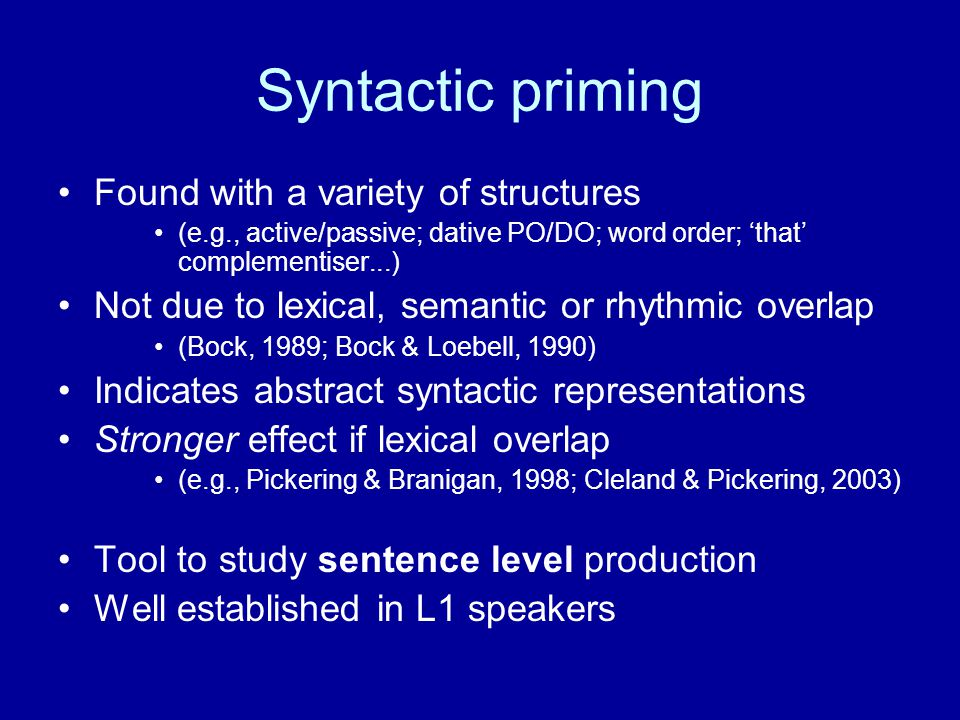 Syntactic priming Found with a variety of structures
