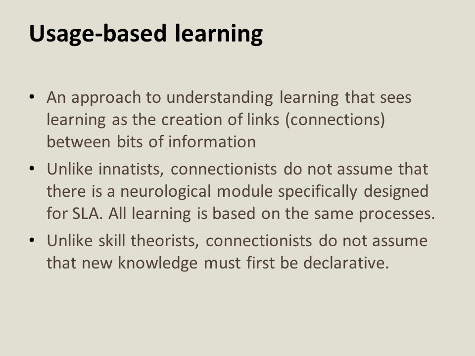 Usage-based learning An approach to understanding learning that sees learning as the creation of links (connections) between bits of information.