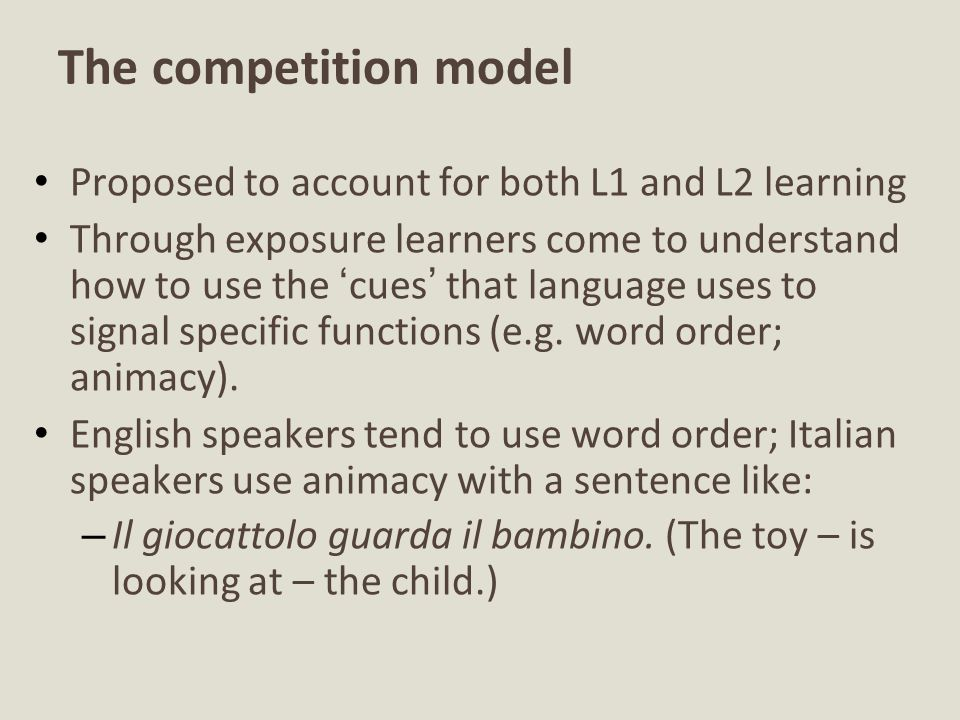 The competition model Proposed to account for both L1 and L2 learning
