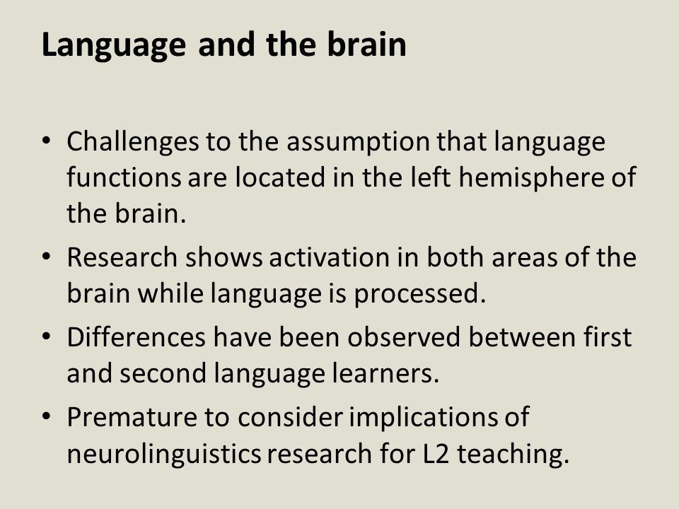 Language and the brain Challenges to the assumption that language functions are located in the left hemisphere of the brain.