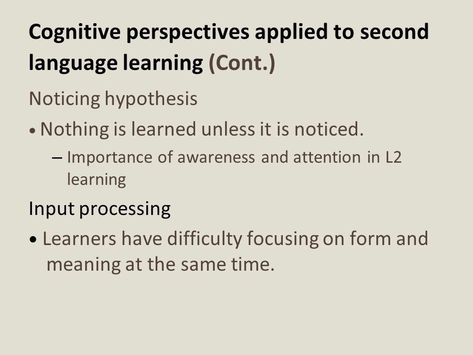 Cognitive perspectives applied to second language learning (Cont.)