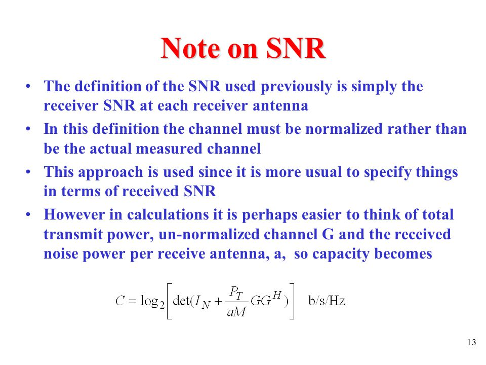 Note on SNR The definition of the SNR used previously is simply the receiver SNR at each receiver antenna.