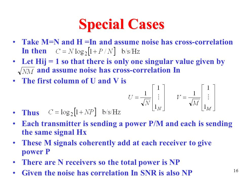 Special Cases Take M=N and H =In and assume noise has cross-correlation In then.