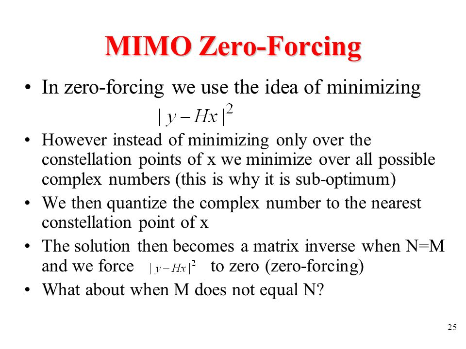 MIMO Zero-Forcing In zero-forcing we use the idea of minimizing