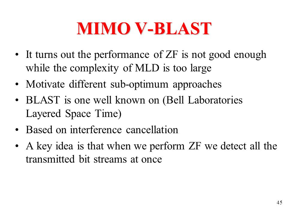 MIMO V-BLAST It turns out the performance of ZF is not good enough while the complexity of MLD is too large.