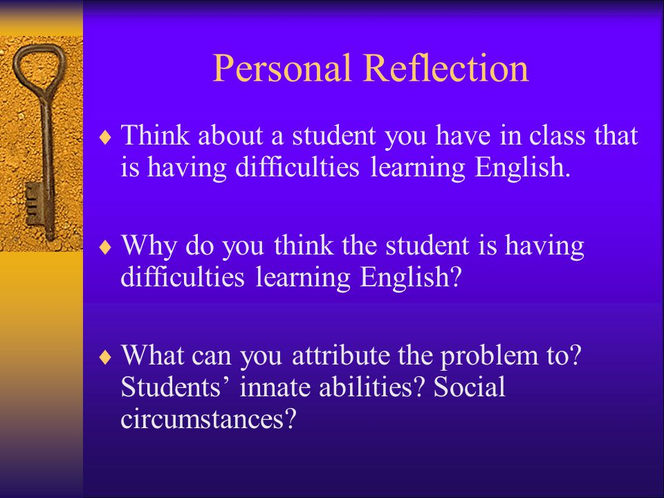 Personal Reflection Think about a student you have in class that is having difficulties learning English.