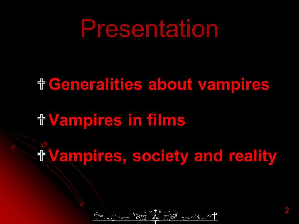 Presentation Generalities about vampires Vampires in films