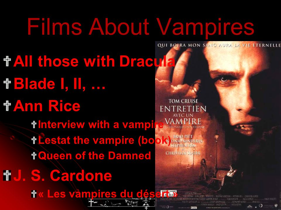 Films About Vampires All those with Dracula Blade I, II, … Ann Rice