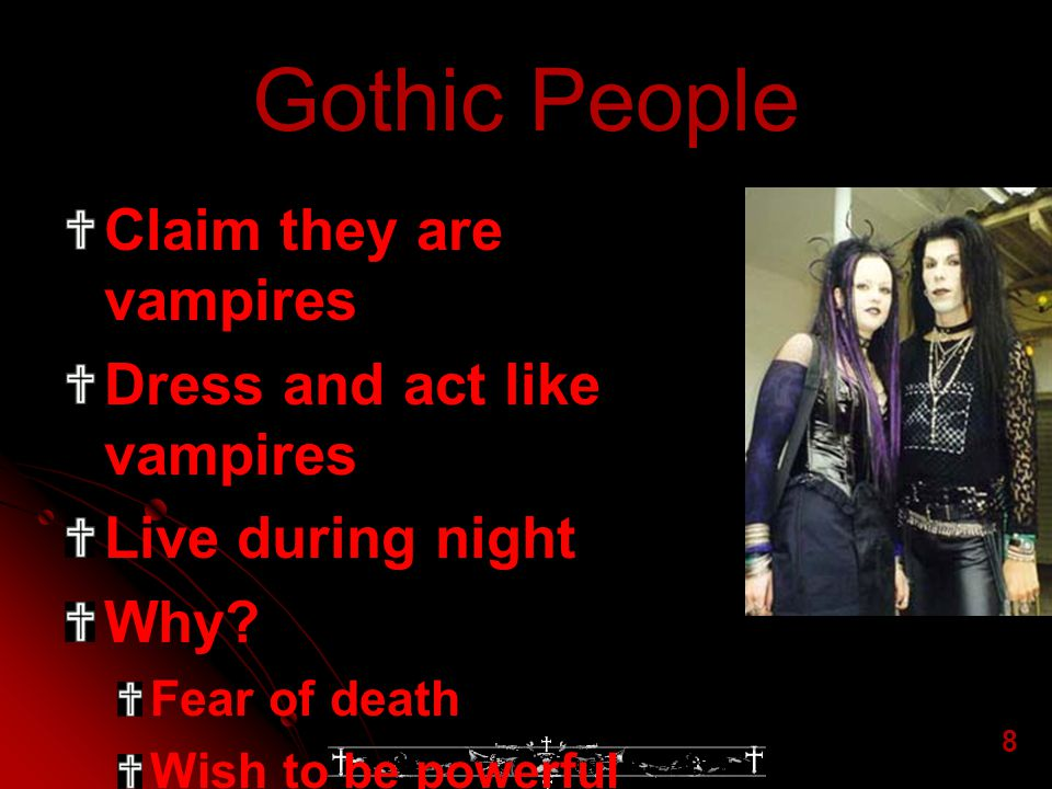Gothic People Claim they are vampires Dress and act like vampires