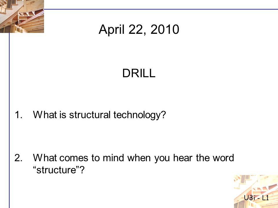 April 22, 2010 DRILL What is structural technology