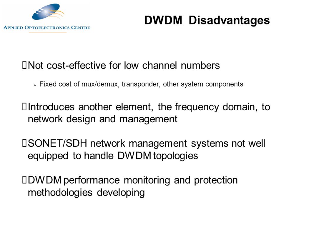 DWDM Disadvantages Not cost-effective for low channel numbers