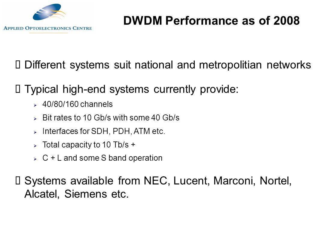 DWDM Performance as of 2008 Different systems suit national and metropolitian networks. Typical high-end systems currently provide: