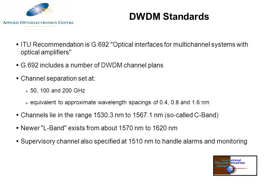 DWDM Standards ITU Recommendation is G.692 Optical interfaces for multichannel systems with optical amplifiers