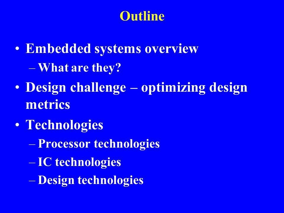 Embedded systems overview Design challenge – optimizing design metrics