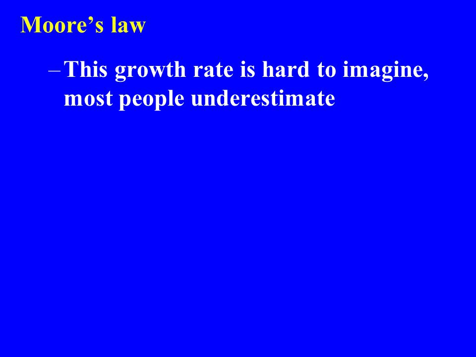 Moore's law This growth rate is hard to imagine, most people underestimate
