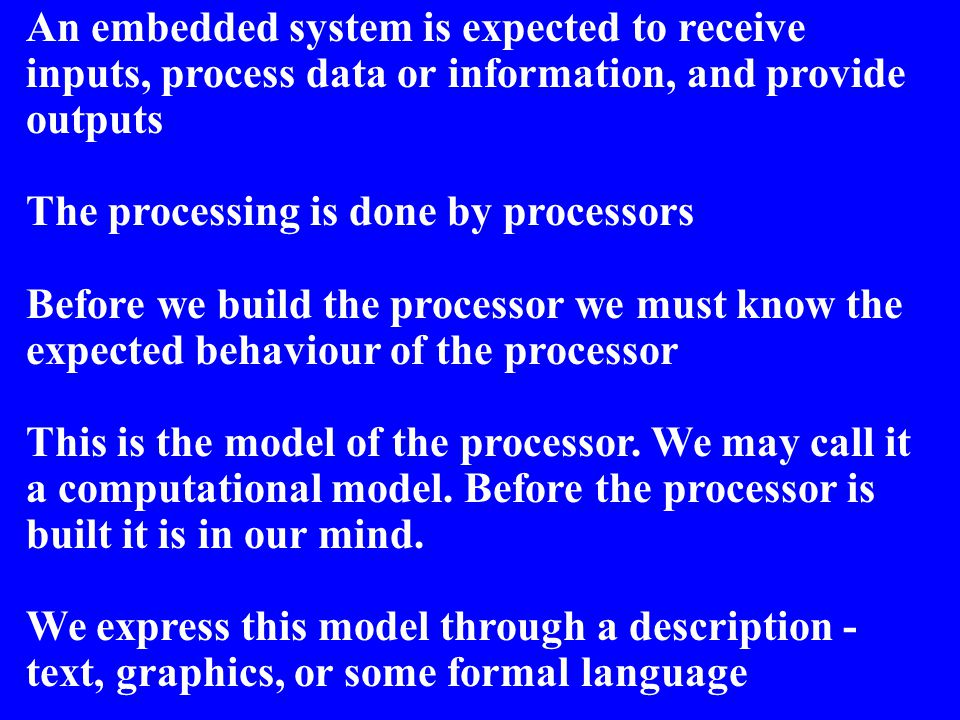 An embedded system is expected to receive inputs, process data or information, and provide outputs