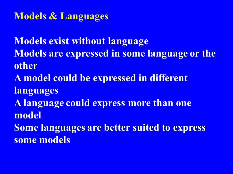 Models & Languages Models exist without language. Models are expressed in some language or the other.