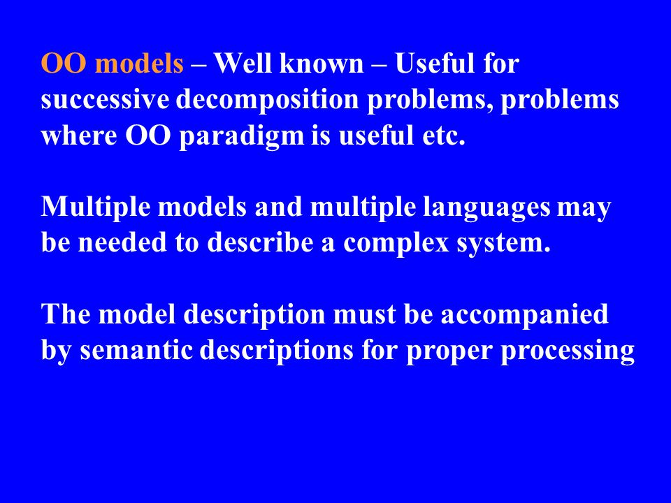 OO models – Well known – Useful for successive decomposition problems, problems where OO paradigm is useful etc.