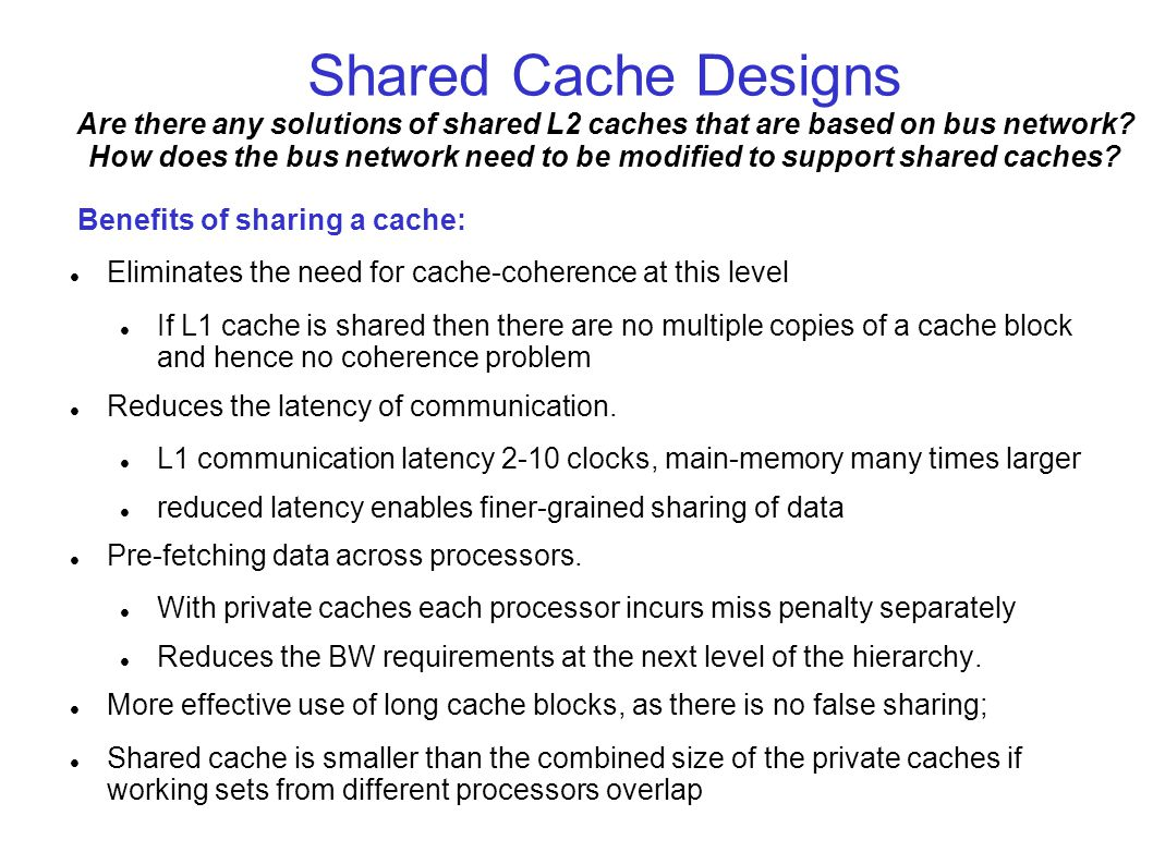 Shared Cache Designs Are there any solutions of shared L2 caches that are based on bus network How does the bus network need to be modified to support shared caches