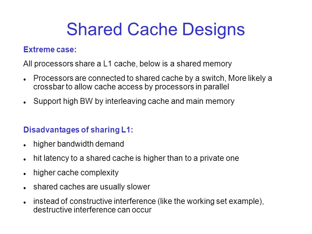 Shared Cache Designs Extreme case: