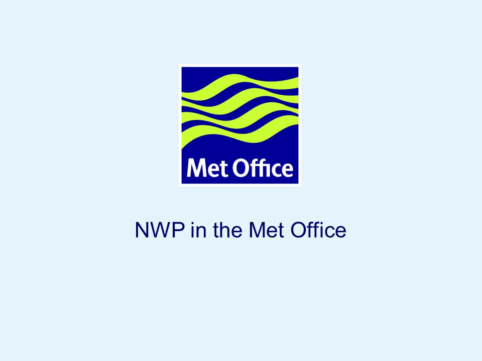 NWP in the Met Office © Crown copyright 2006