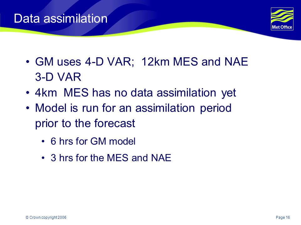 Data assimilation GM uses 4-D VAR; 12km MES and NAE 3-D VAR