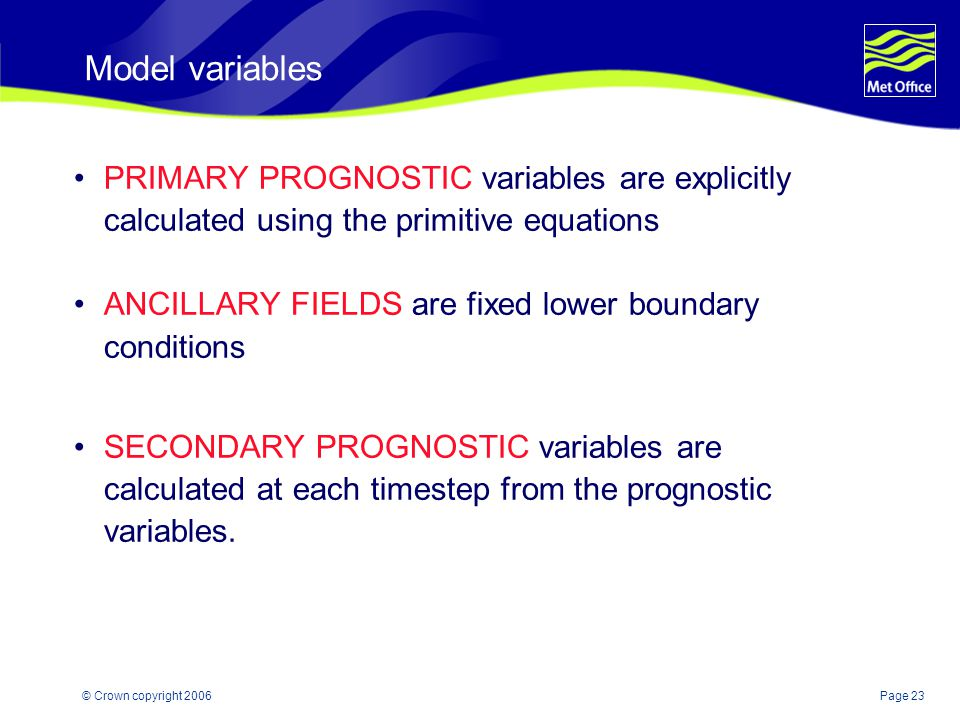 Model variables PRIMARY PROGNOSTIC variables are explicitly calculated using the primitive equations.