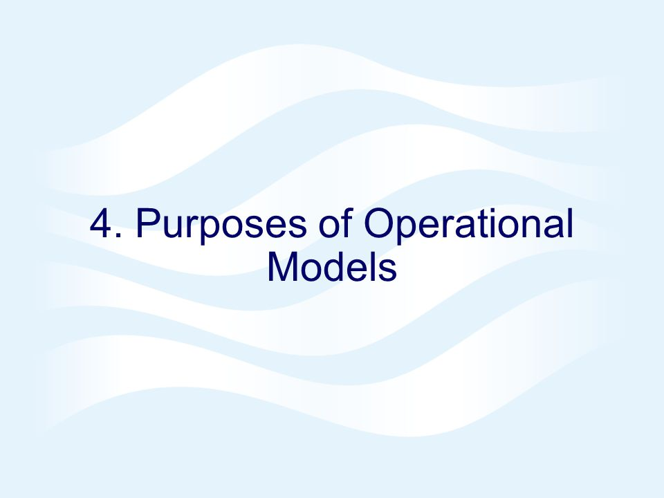 4. Purposes of Operational Models