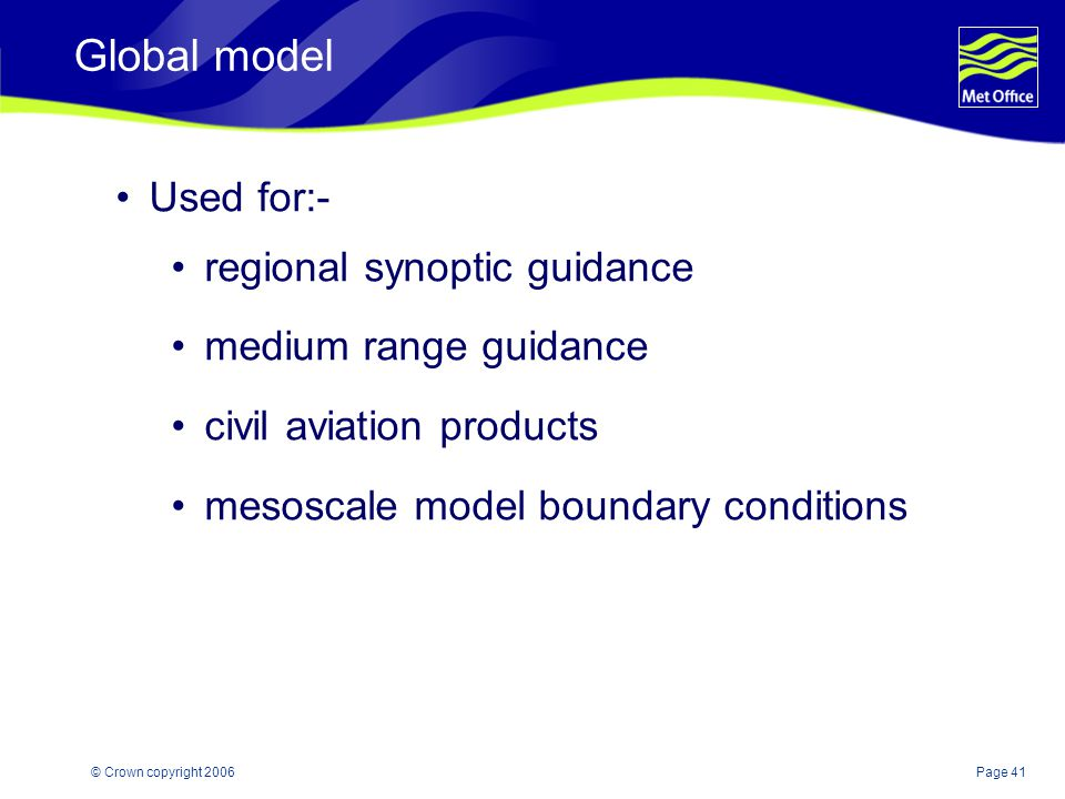Global model Used for:- regional synoptic guidance