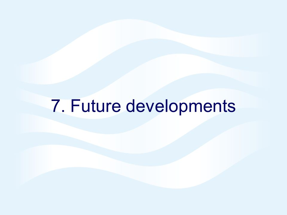 7. Future developments