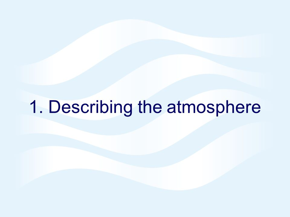 1. Describing the atmosphere