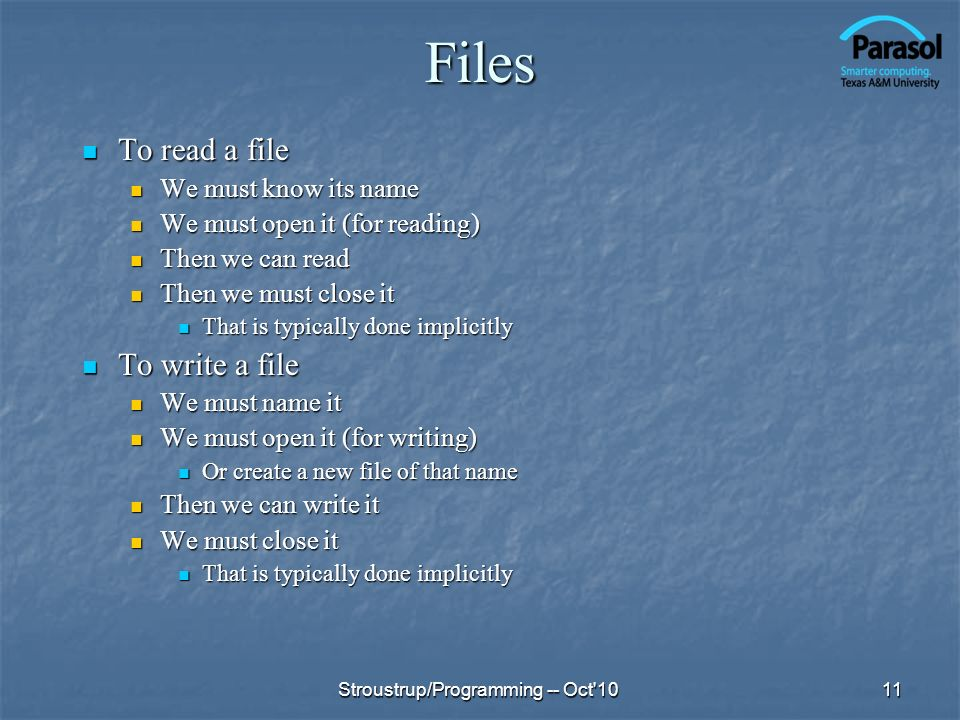Files To read a file To write a file We must know its name
