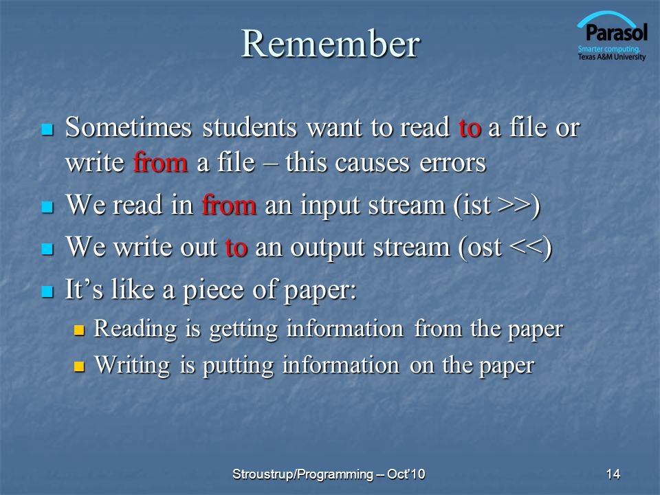 Remember Sometimes students want to read to a file or write from a file – this causes errors. We read in from an input stream (ist >>)