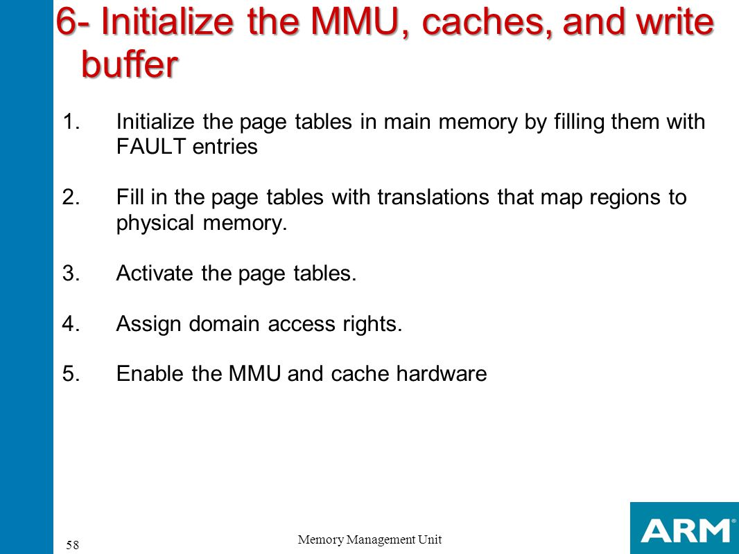 6- Initialize the MMU, caches, and write buffer