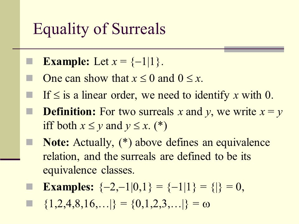 Equality of Surreals Example: Let x = {1|1}.