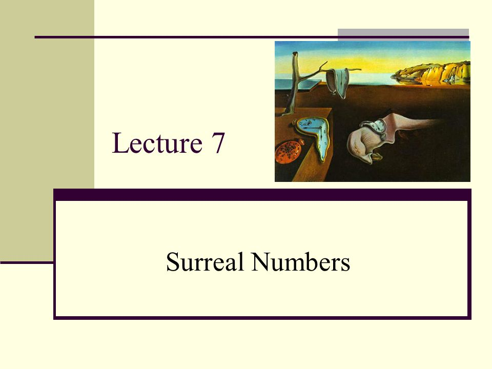 Lecture 7 Surreal Numbers