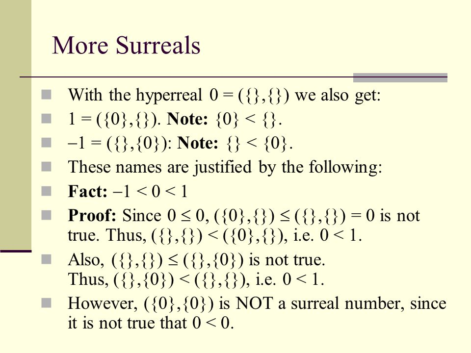 More Surreals With the hyperreal 0 = ({},{}) we also get:
