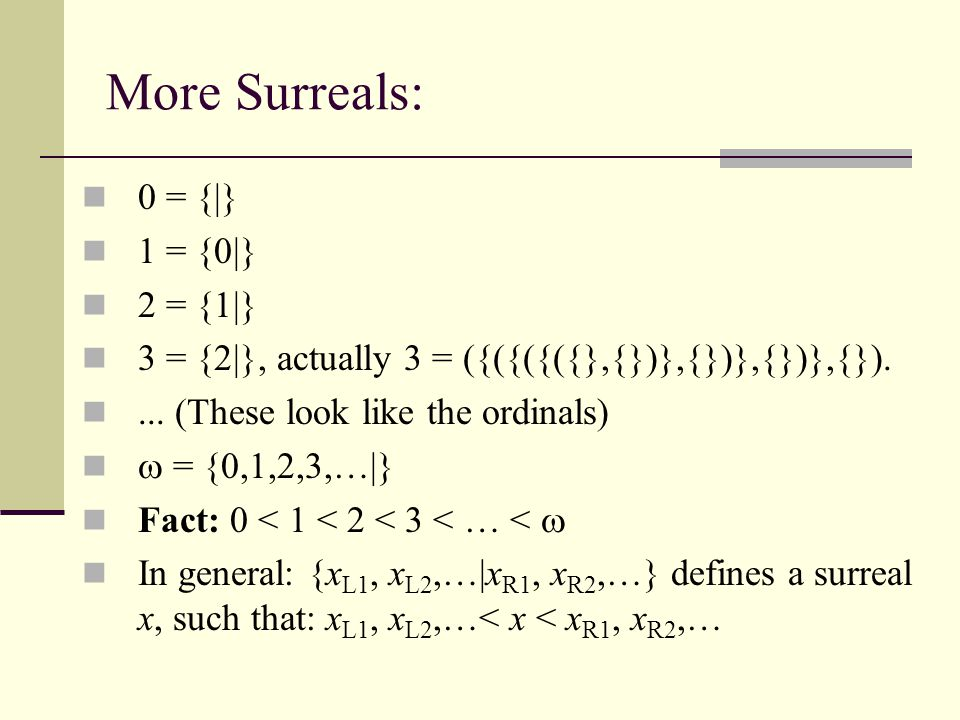 More Surreals: 0 = {|} 1 = {0|} 2 = {1|}