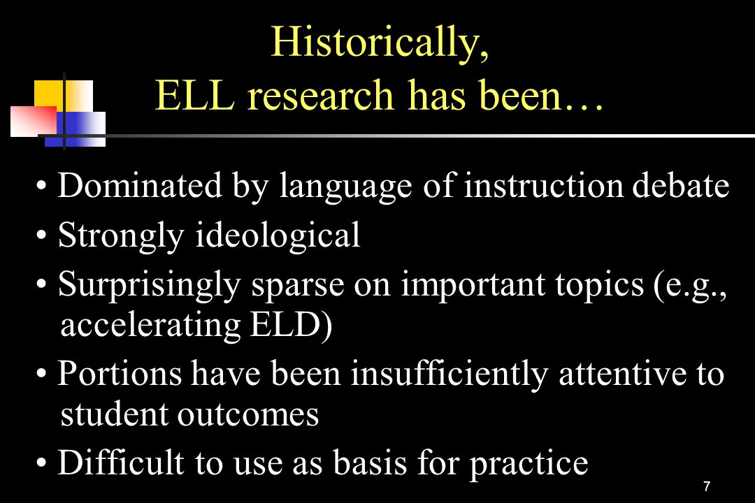 Historically, ELL research has been…