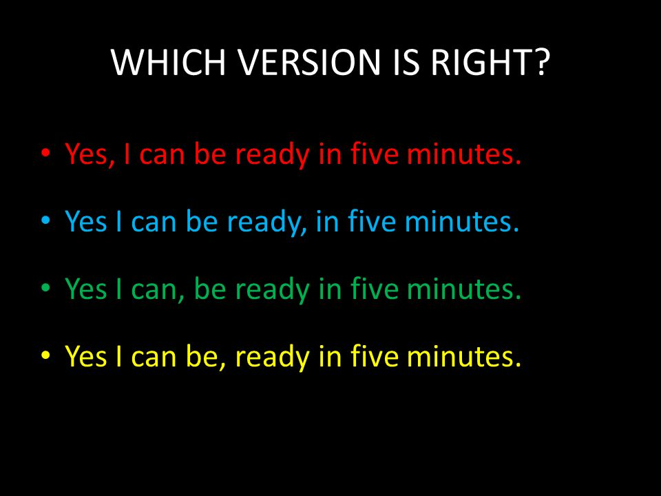WHICH VERSION IS RIGHT Yes, I can be ready in five minutes.