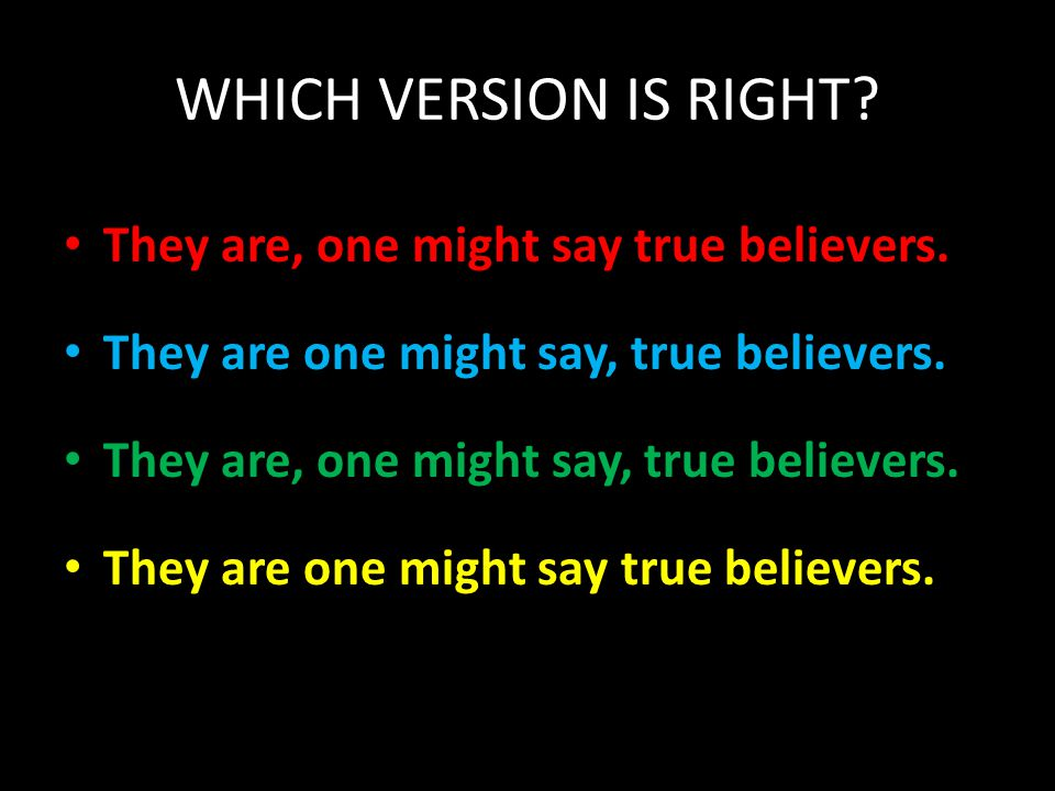 WHICH VERSION IS RIGHT They are, one might say true believers.