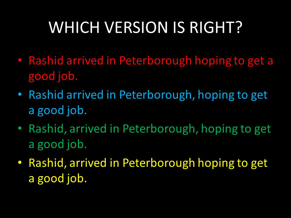 WHICH VERSION IS RIGHT Rashid arrived in Peterborough hoping to get a good job. Rashid arrived in Peterborough, hoping to get a good job.
