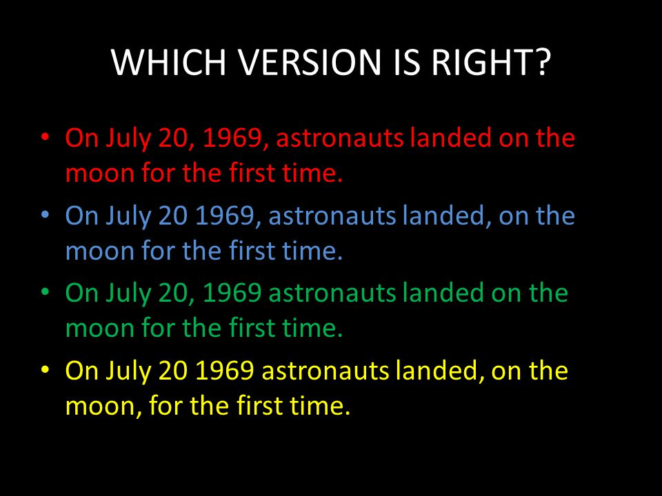 WHICH VERSION IS RIGHT On July 20, 1969, astronauts landed on the moon for the first time.
