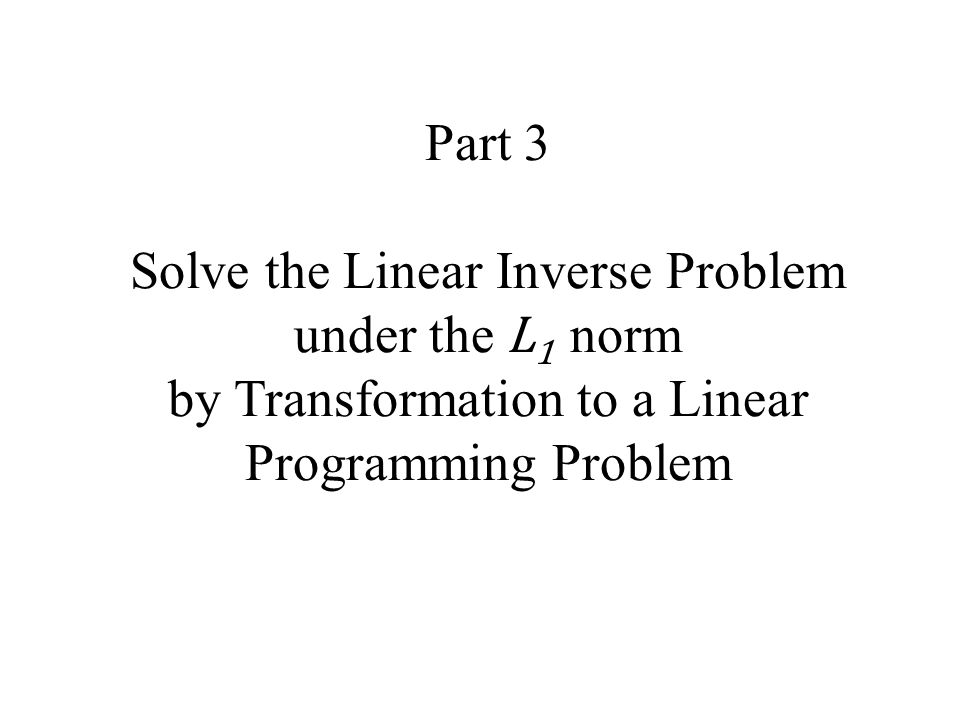 Part 3 Solve the Linear Inverse Problem under the L1 norm by Transformation to a Linear Programming Problem