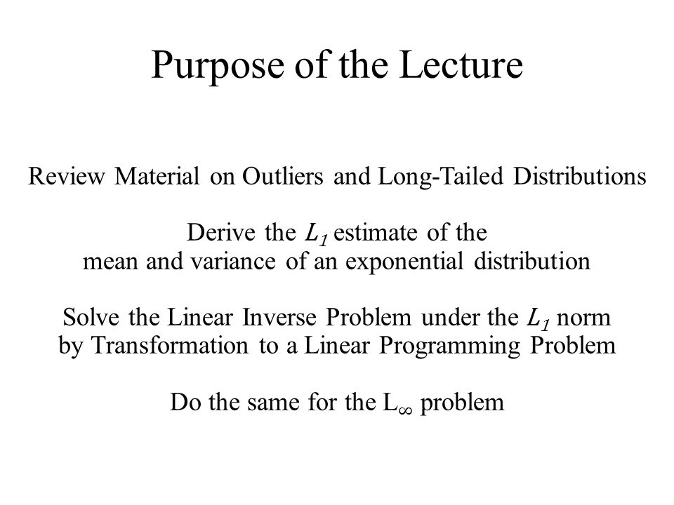 Purpose of the Lecture Review Material on Outliers and Long-Tailed Distributions. Derive the L1 estimate of the.