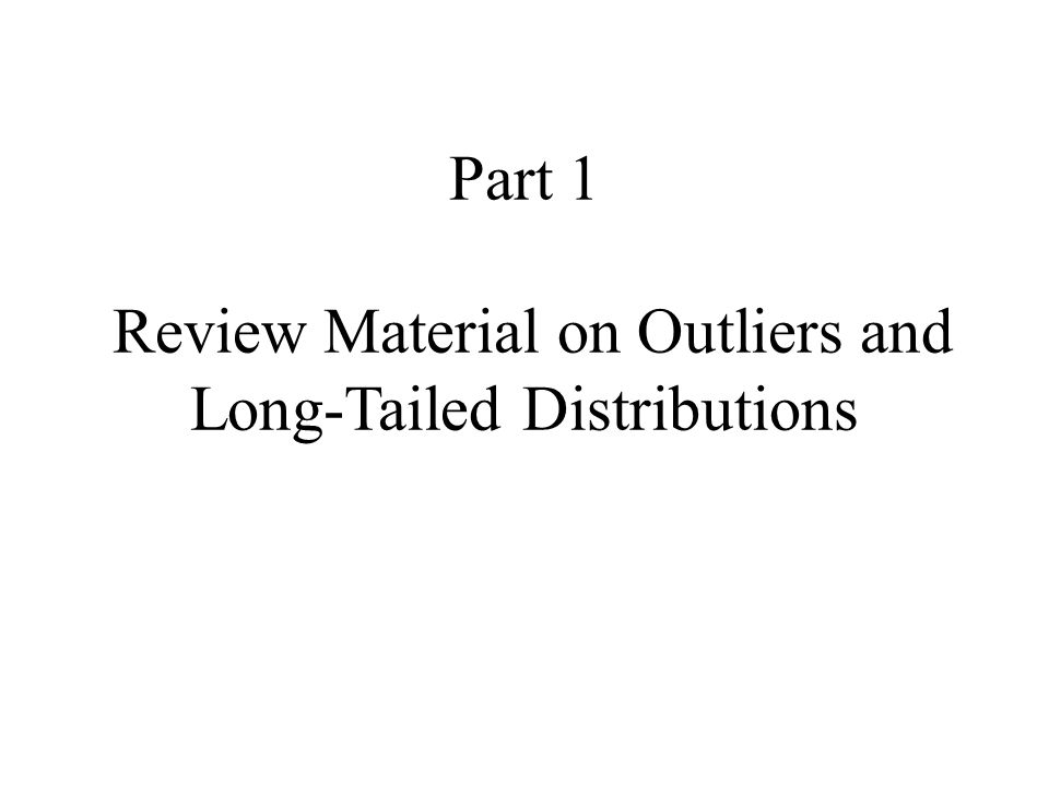 Part 1 Review Material on Outliers and Long-Tailed Distributions