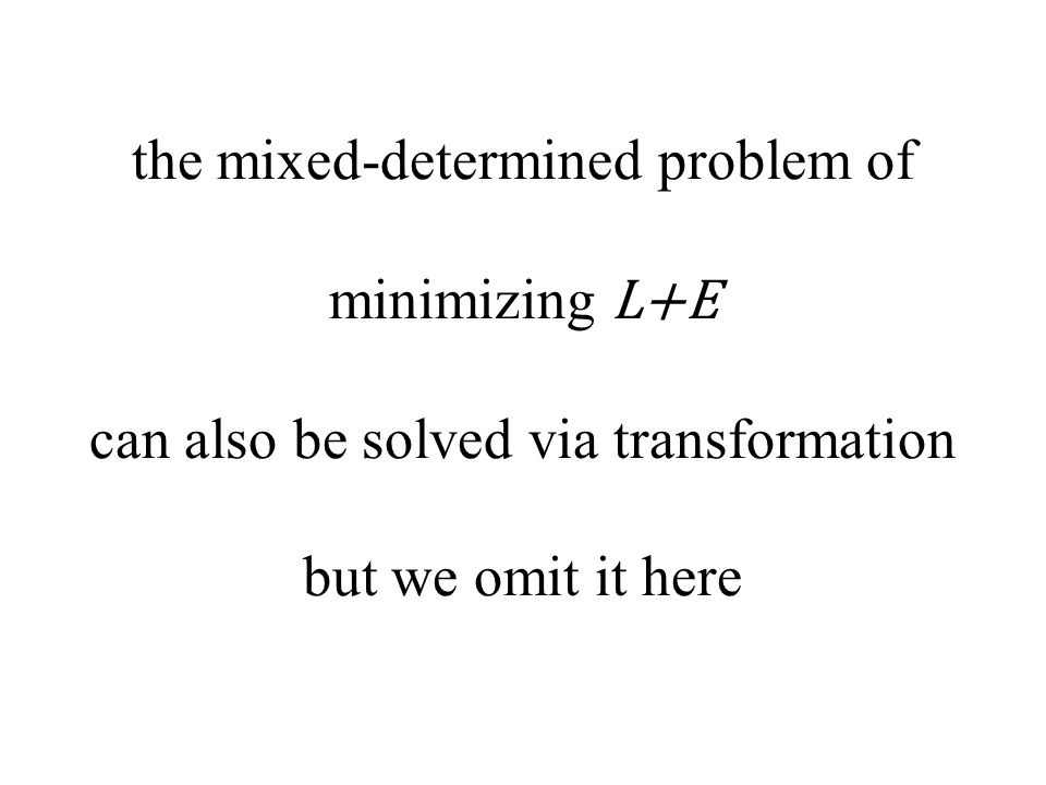 the mixed-determined problem of minimizing L+E can also be solved via transformation but we omit it here